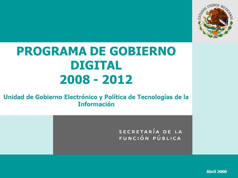 PROGRAMA DE GOBIERNO DIGITAL 2008 - 2012 Unidad de Gobierno Electrónico y Política de Tecnologías de la Información