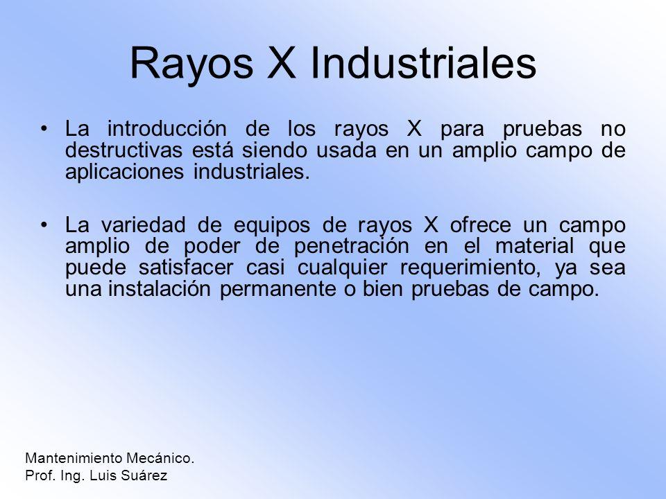 Rayos X Industriales La introducción de los rayos X para pruebas no destructivas está siendo usada en un amplio campo de aplicaciones industriales.