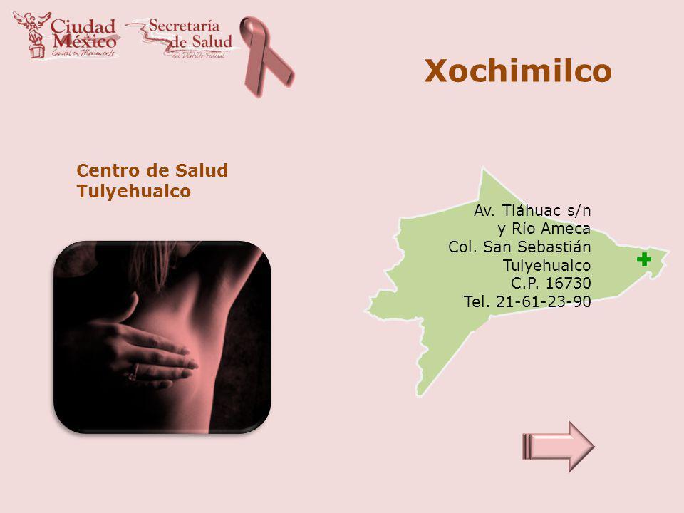 Xochimilco Centro de Salud Tulyehualco Av. Tláhuac s/n y Río Ameca