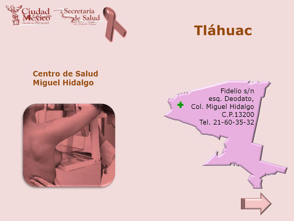 Tláhuac Centro de Salud Miguel Hidalgo Fidelio s/n esq. Deodato,
