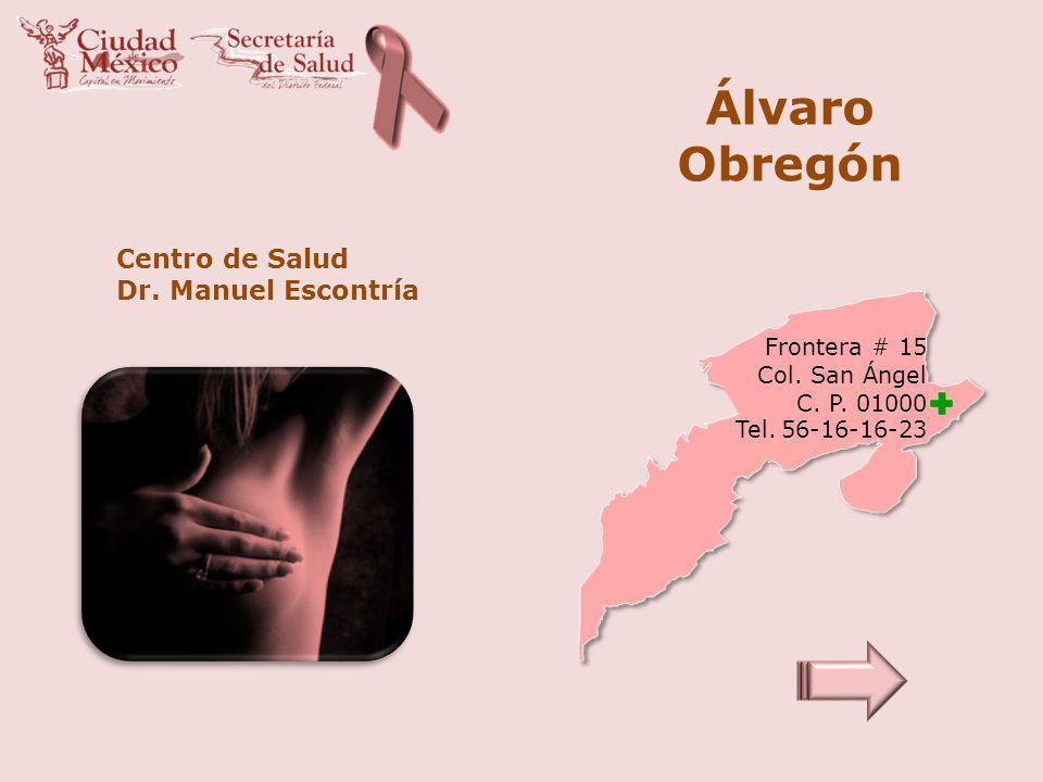 Álvaro Obregón Centro de Salud Dr. Manuel Escontría Frontera # 15