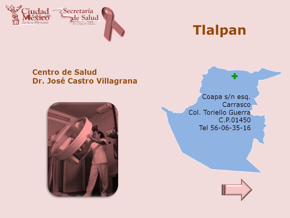 Tlalpan Centro de Salud Dr. José Castro Villagrana Coapa s/n esq.