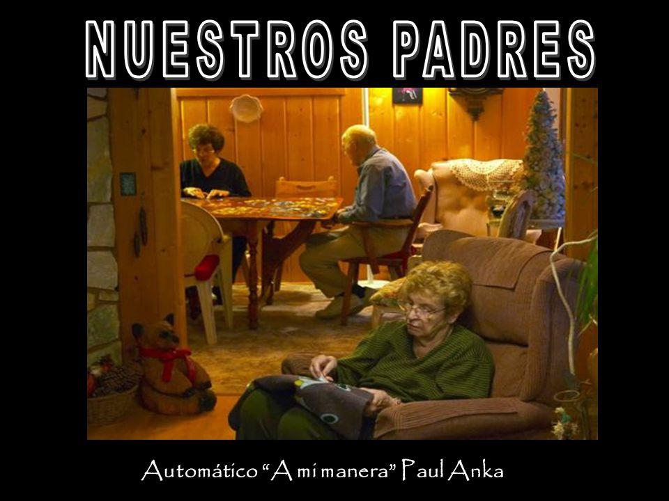 NUESTROS PADRES Automático A mi manera Paul Anka