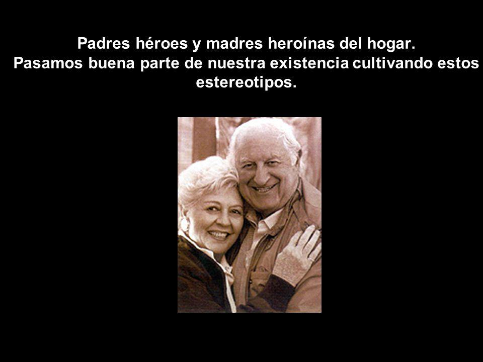 Padres héroes y madres heroínas del hogar