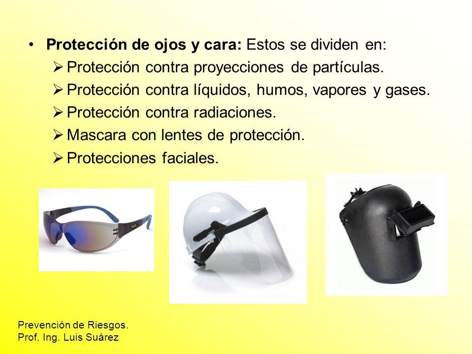 Protección de ojos y cara: Estos se dividen en: