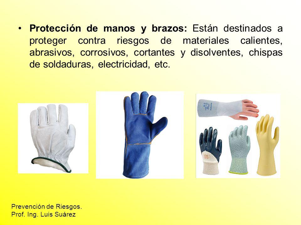 Protección de manos y brazos: Están destinados a proteger contra riesgos de materiales calientes, abrasivos, corrosivos, cortantes y disolventes, chispas de soldaduras, electricidad, etc.