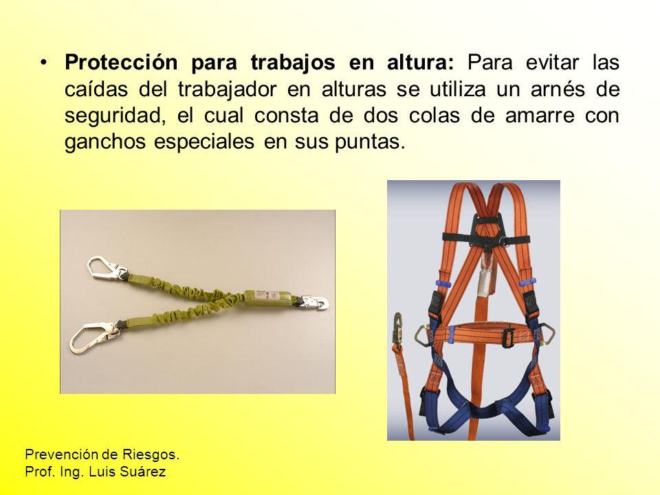 Protección para trabajos en altura: Para evitar las caídas del trabajador en alturas se utiliza un arnés de seguridad, el cual consta de dos colas de amarre con ganchos especiales en sus puntas.
