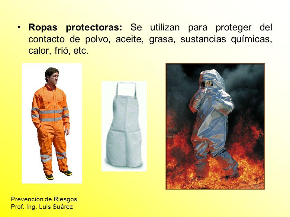 Ropas protectoras: Se utilizan para proteger del contacto de polvo, aceite, grasa, sustancias químicas, calor, frió, etc.