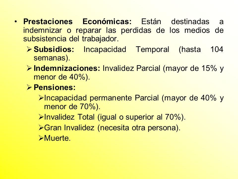 Prestaciones Económicas: Están destinadas a indemnizar o reparar las perdidas de los medios de subsistencia del trabajador.