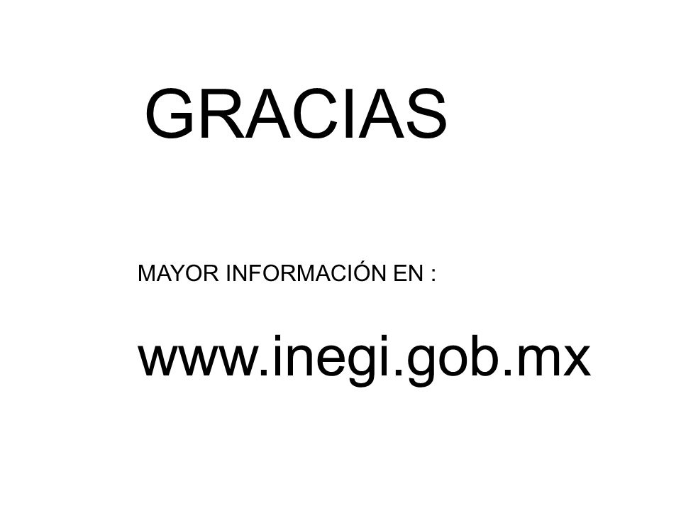 GRACIAS MAYOR INFORMACIÓN EN : www.inegi.gob.mx