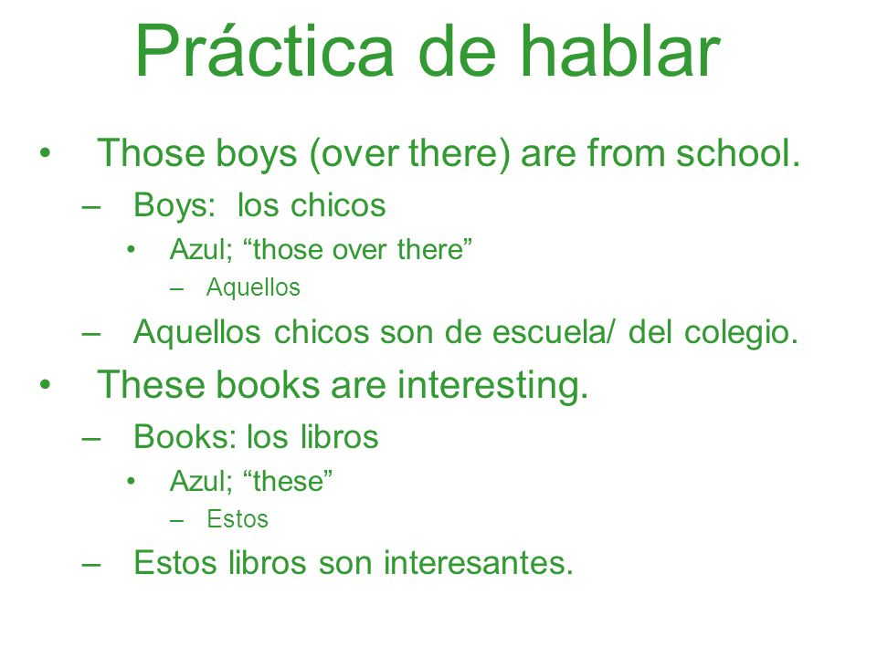 Práctica de hablar Those boys (over there) are from school.