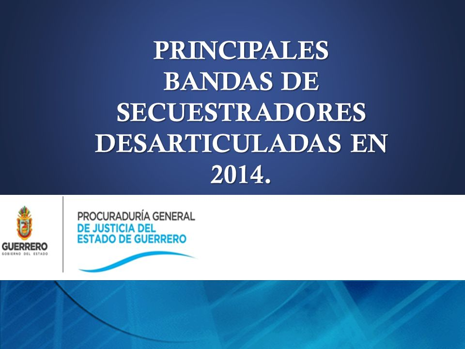 BANDAS DE SECUESTRADORES DESARTICULADAS EN 2014.