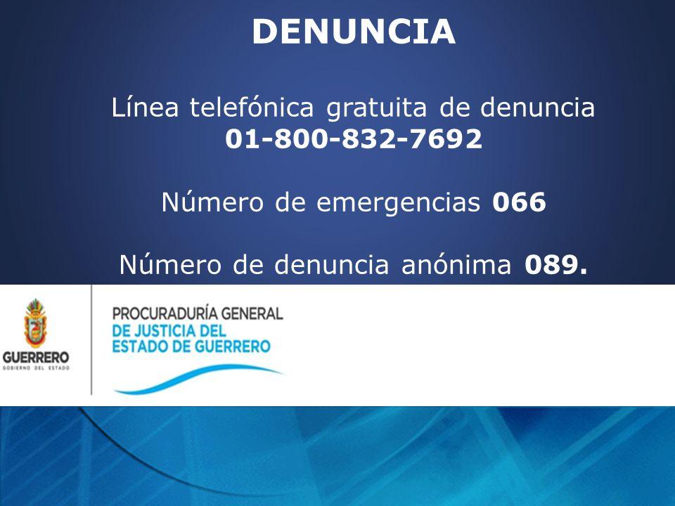 DENUNCIA Línea telefónica gratuita de denuncia 01-800-832-7692