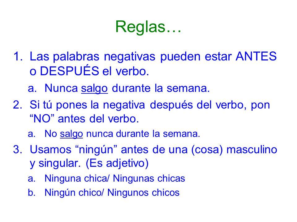 Reglas… Las palabras negativas pueden estar ANTES o DESPUÉS el verbo.