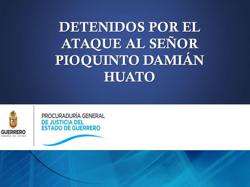 DETENIDOS POR EL ATAQUE AL SEÑOR PIOQUINTO DAMIÁN HUATO