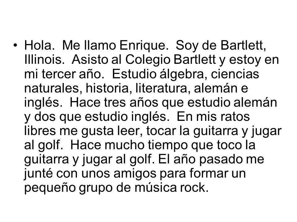 Hola. Me llamo Enrique. Soy de Bartlett, Illinois
