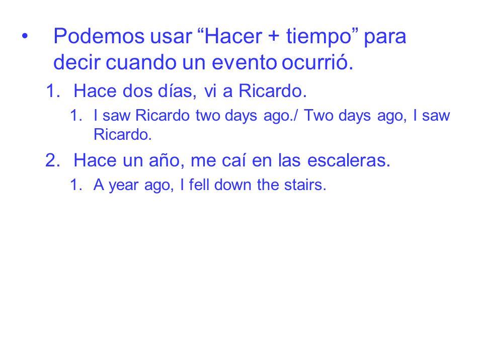 Podemos usar Hacer + tiempo para decir cuando un evento ocurrió.