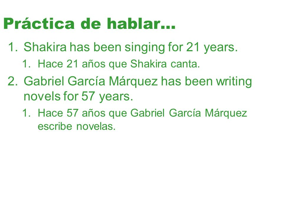 Práctica de hablar… Shakira has been singing for 21 years.
