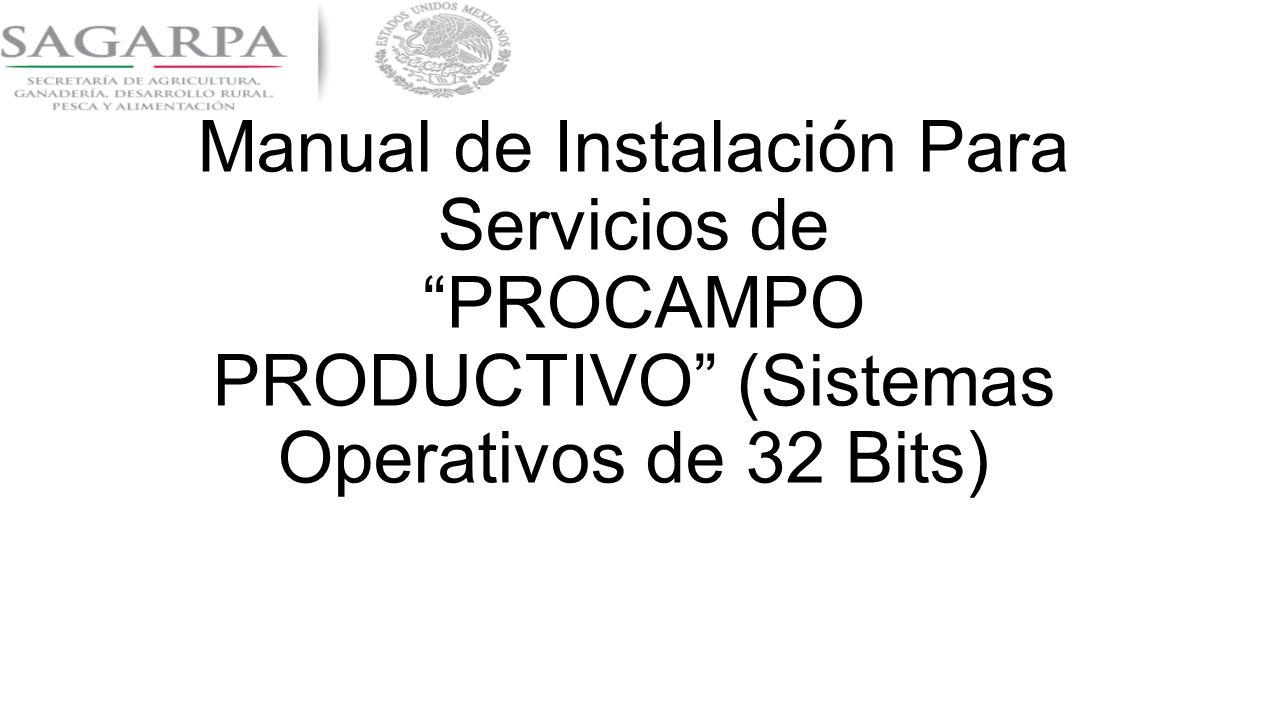 Manual de Instalación Para Servicios de PROCAMPO PRODUCTIVO (Sistemas Operativos de 32 Bits)