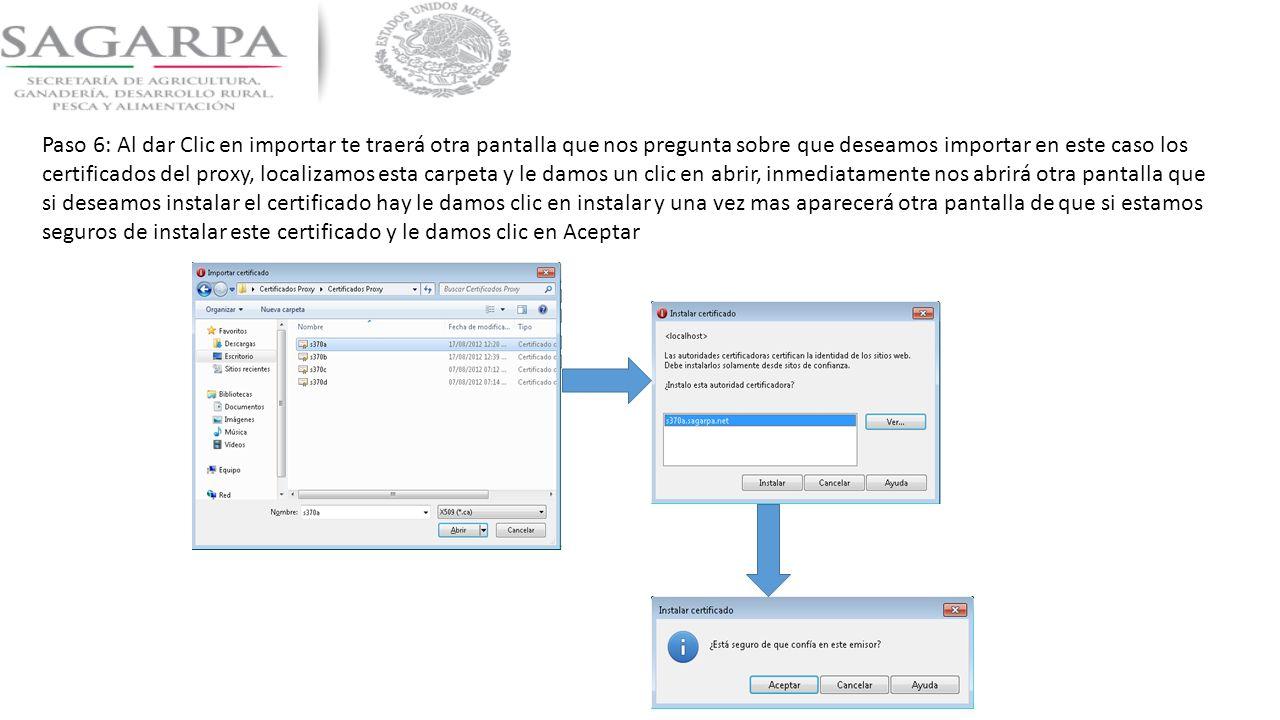 Paso 6: Al dar Clic en importar te traerá otra pantalla que nos pregunta sobre que deseamos importar en este caso los certificados del proxy, localizamos esta carpeta y le damos un clic en abrir, inmediatamente nos abrirá otra pantalla que si deseamos instalar el certificado hay le damos clic en instalar y una vez mas aparecerá otra pantalla de que si estamos seguros de instalar este certificado y le damos clic en Aceptar