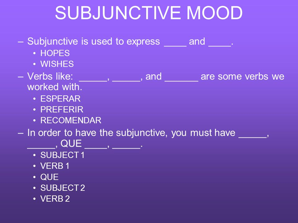 SUBJUNCTIVE MOOD Subjunctive is used to express ____ and ____.
