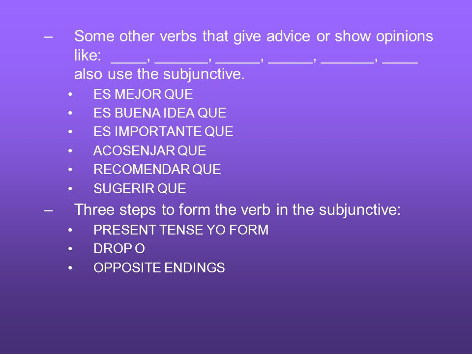 Three steps to form the verb in the subjunctive: