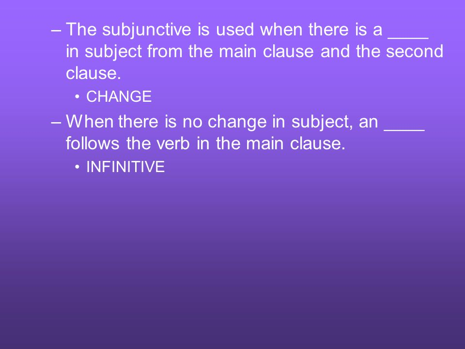 The subjunctive is used when there is a ____ in subject from the main clause and the second clause.