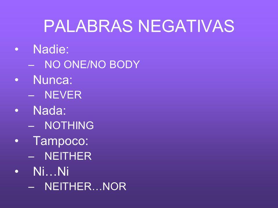 PALABRAS NEGATIVAS Nadie: Nunca: Nada: Tampoco: Ni…Ni NO ONE/NO BODY