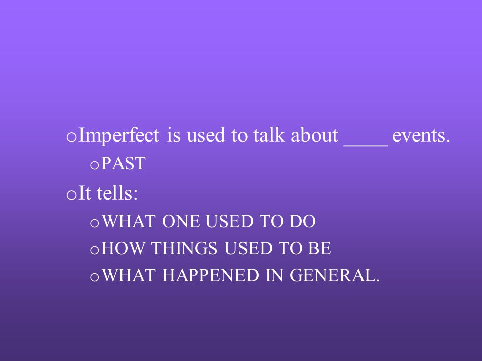 Imperfect is used to talk about ____ events. It tells: