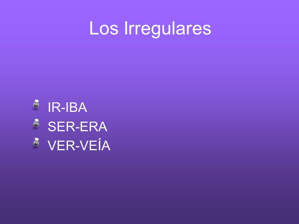 Los Irregulares IR-IBA SER-ERA VER-VEÍA
