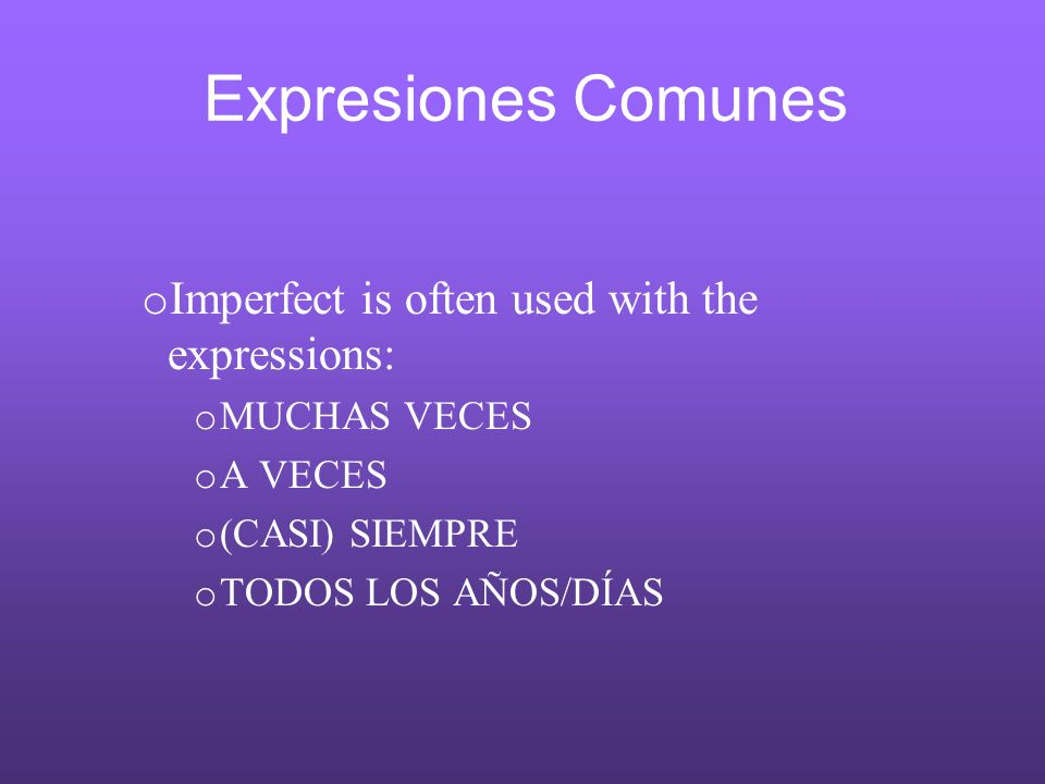 Expresiones Comunes Imperfect is often used with the expressions: