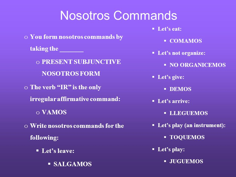 Nosotros Commands You form nosotros commands by taking the _______