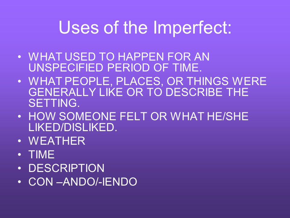 Uses of the Imperfect: WHAT USED TO HAPPEN FOR AN UNSPECIFIED PERIOD OF TIME.