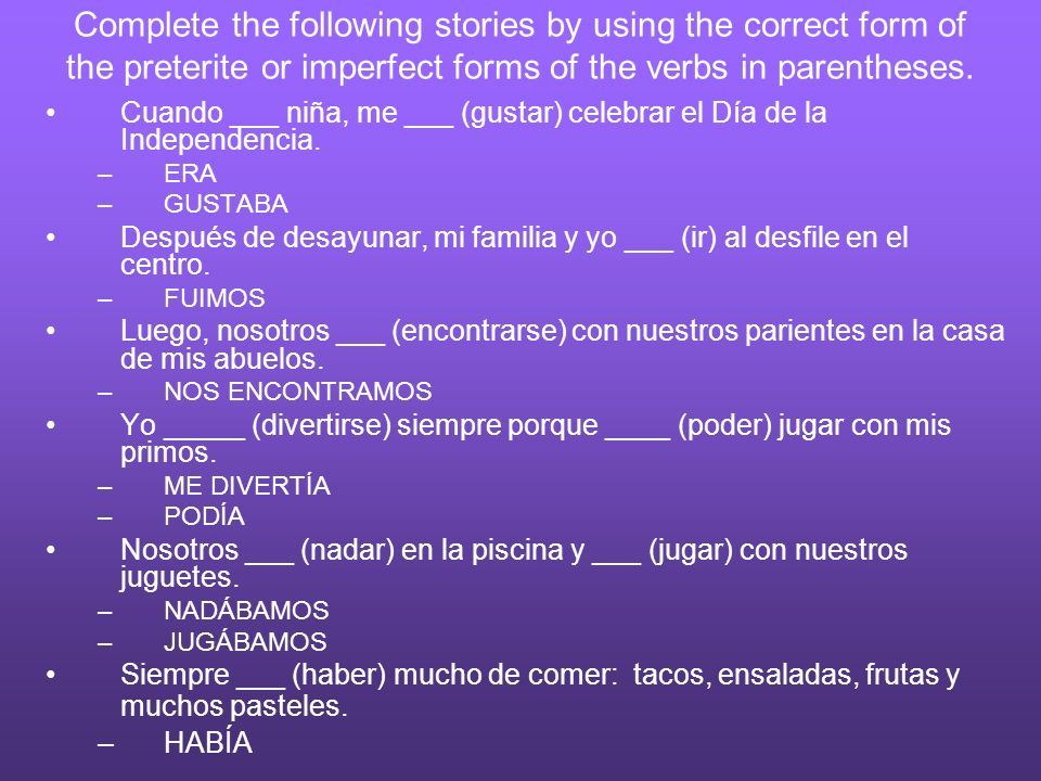 Complete the following stories by using the correct form of the preterite or imperfect forms of the verbs in parentheses.
