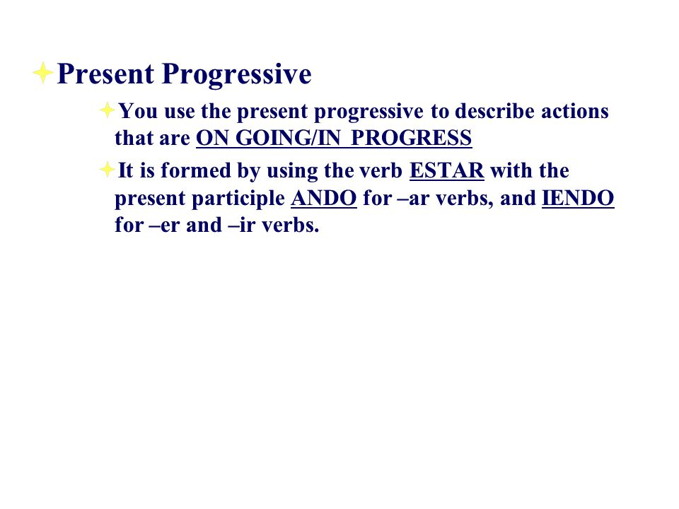 Present Progressive You use the present progressive to describe actions that are ON GOING/IN PROGRESS.