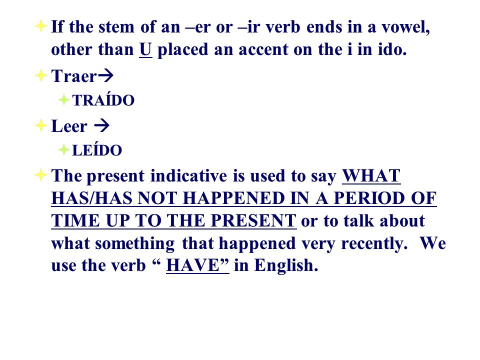If the stem of an –er or –ir verb ends in a vowel, other than U placed an accent on the i in ido.