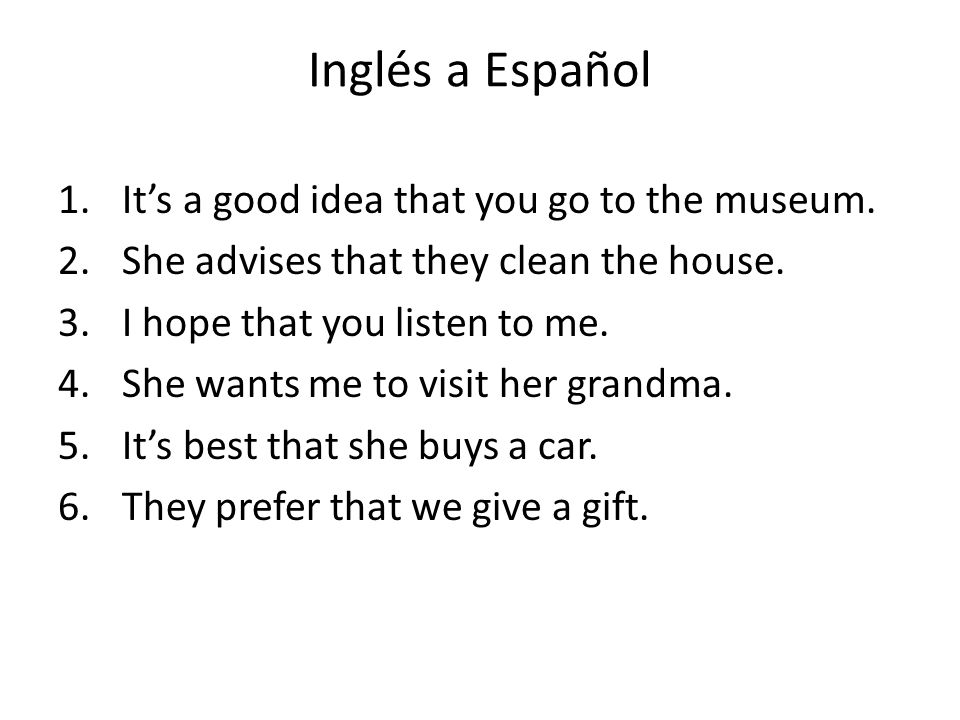 Inglés a Español It's a good idea that you go to the museum.