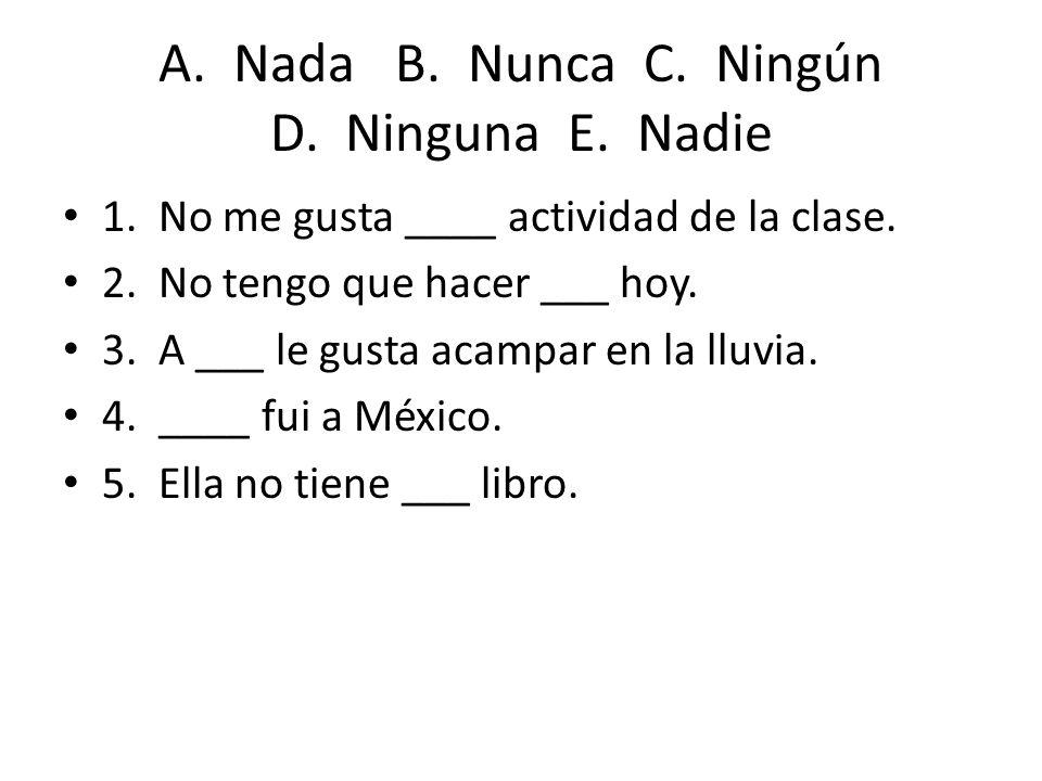 A. Nada B. Nunca C. Ningún D. Ninguna E. Nadie