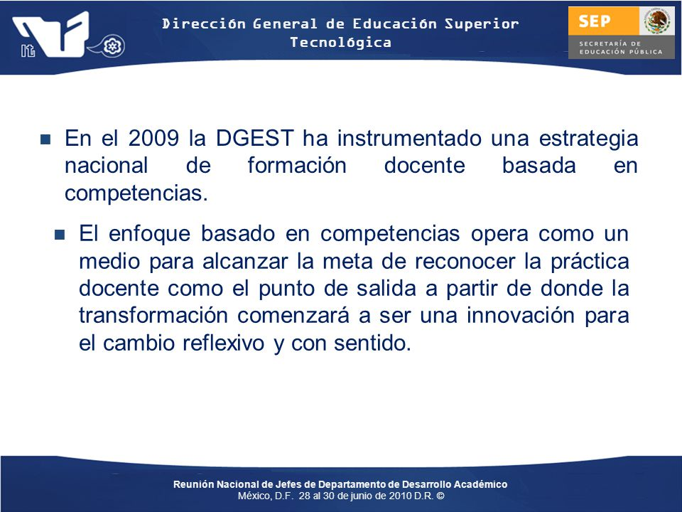 En el 2009 la DGEST ha instrumentado una estrategia nacional de formación docente basada en competencias.