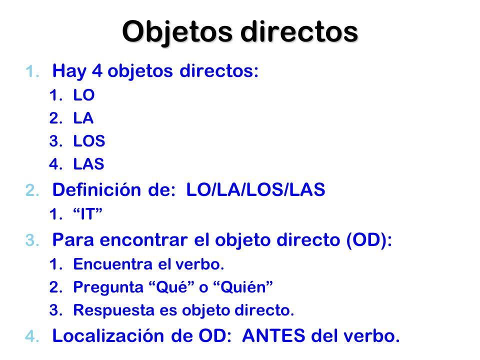 Objetos directos Hay 4 objetos directos: Definición de: LO/LA/LOS/LAS