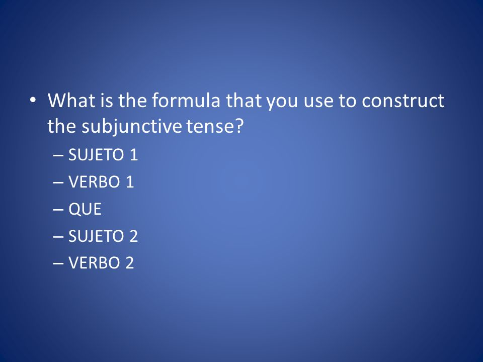 What is the formula that you use to construct the subjunctive tense