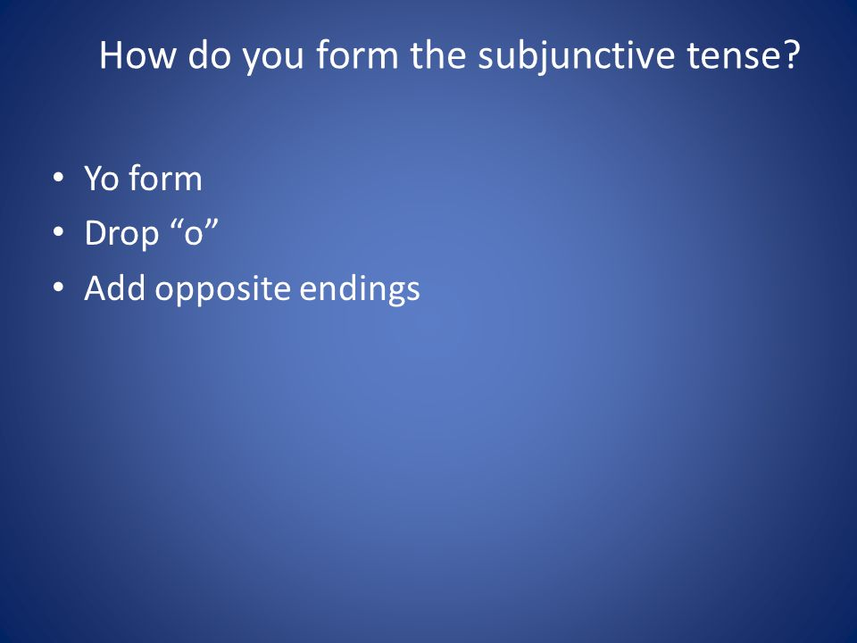 How do you form the subjunctive tense