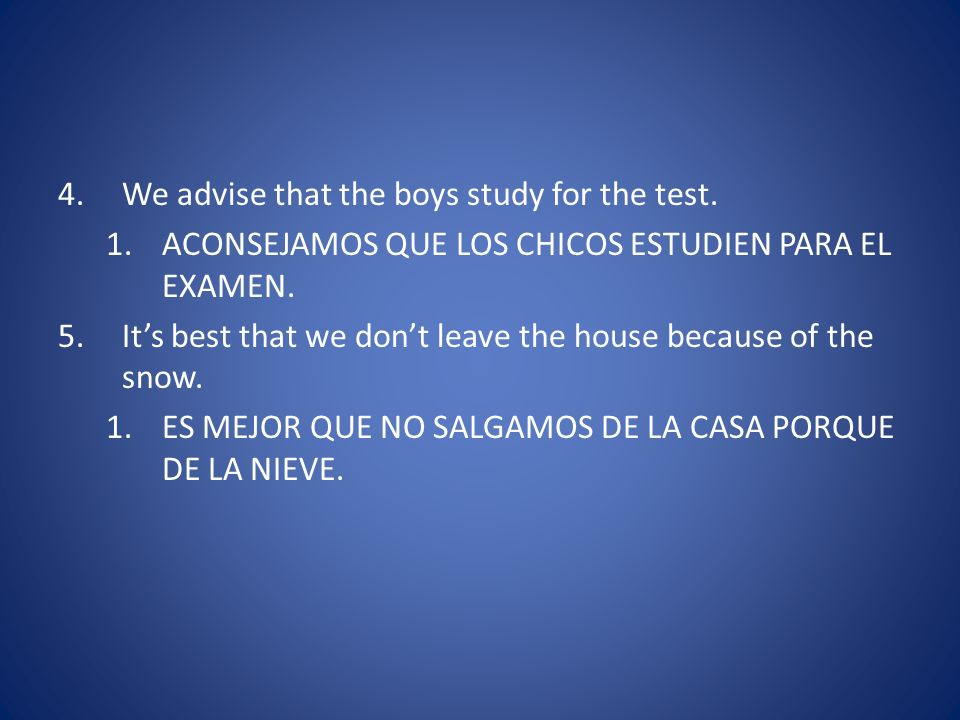 We advise that the boys study for the test.