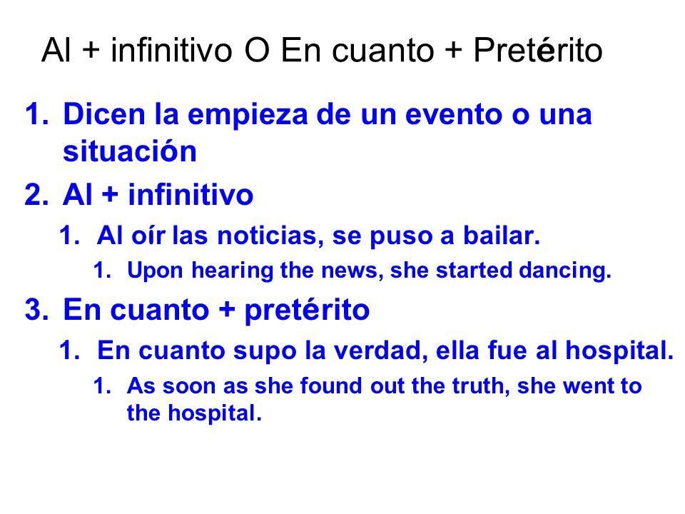 Al + infinitivo O En cuanto + Pretérito