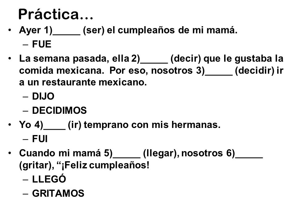 Práctica… Ayer 1)_____ (ser) el cumpleaños de mi mamá. FUE