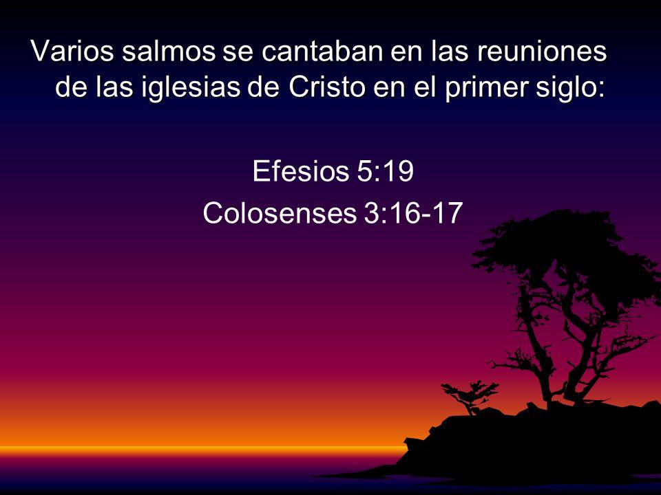 Varios salmos se cantaban en las reuniones de las iglesias de Cristo en el primer siglo: