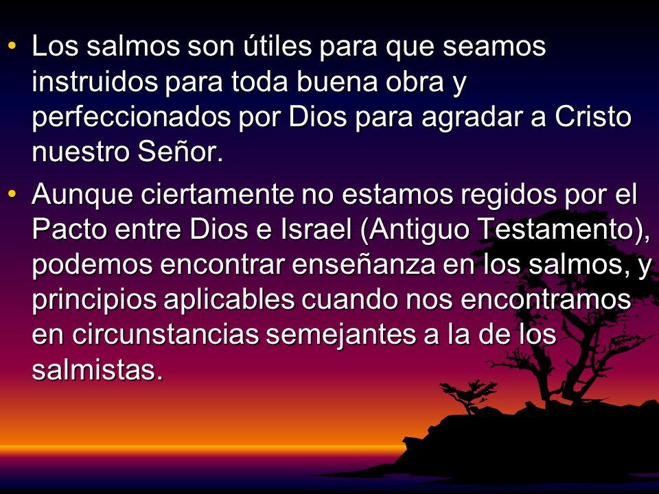 Los salmos son útiles para que seamos instruidos para toda buena obra y perfeccionados por Dios para agradar a Cristo nuestro Señor.