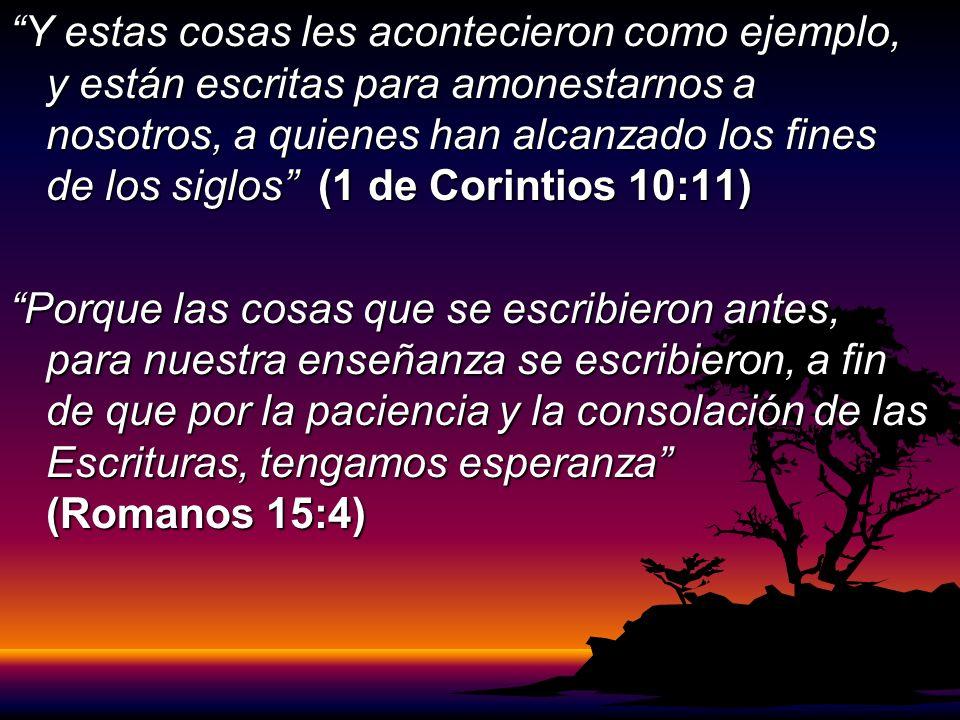 Y estas cosas les acontecieron como ejemplo, y están escritas para amonestarnos a nosotros, a quienes han alcanzado los fines de los siglos (1 de Corintios 10:11)