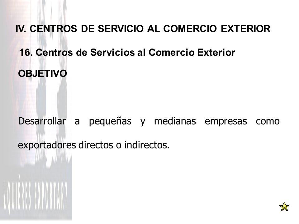 IV. CENTROS DE SERVICIO AL COMERCIO EXTERIOR 16