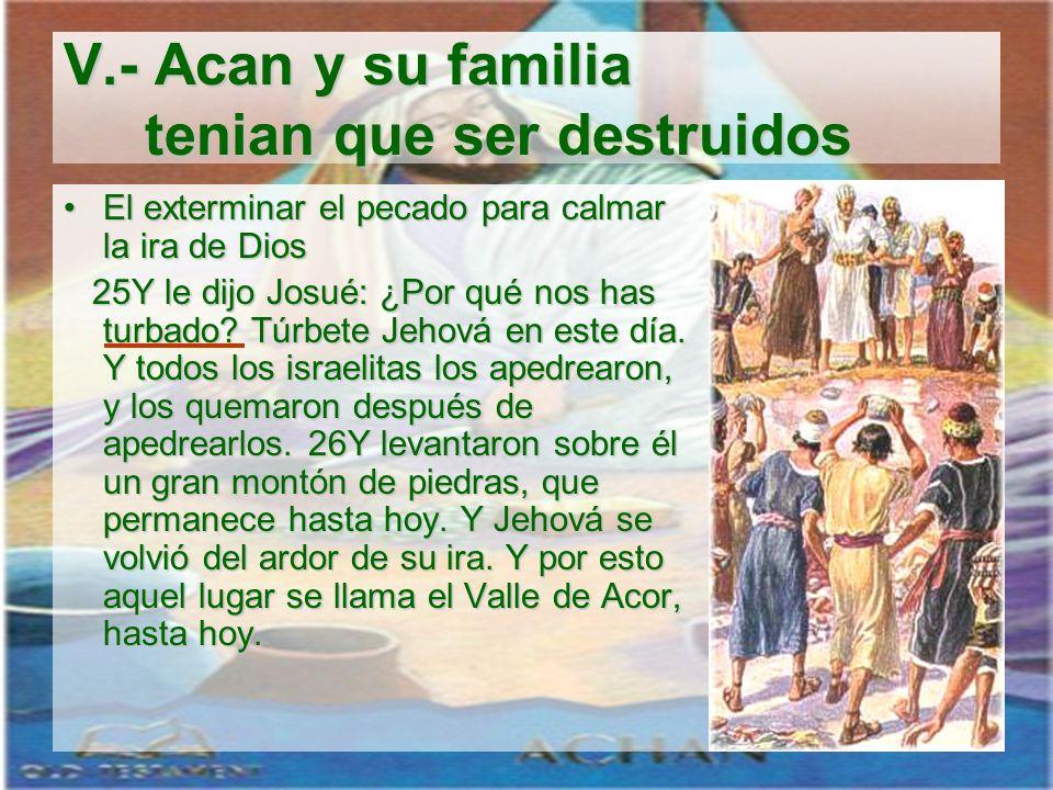 V.- Acan y su familia tenian que ser destruidos